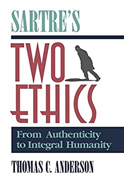 Sartre's Two Ethics: From Authenticity to Integral Humanity 9780812692334