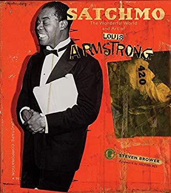 Satchmo: The Wonderful World and Art of Louis Armstrong 9780810995284
