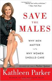 Save the Males: Why Men Matter Why Women Should Care 3412117