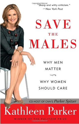 Save the Males: Why Men Matter Why Women Should Care 9780812976953