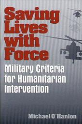 Saving Lives with Force: Military Criteria for Humanitarian Intervention 3457440