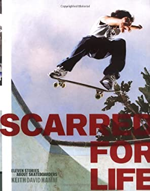 Scarred for Life: Eleven Stories about Skateboarders 9780811840538