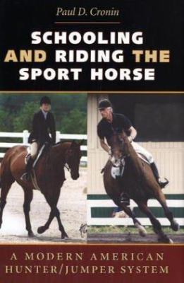 Schooling and Riding the Sport Horse: A Modern American Hunter/Jumper System 9780813922874