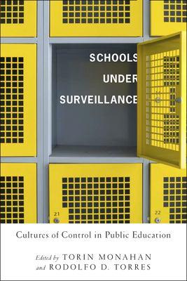 Schools Under Surveillance: Cultures of Control in Public Education 9780813546803