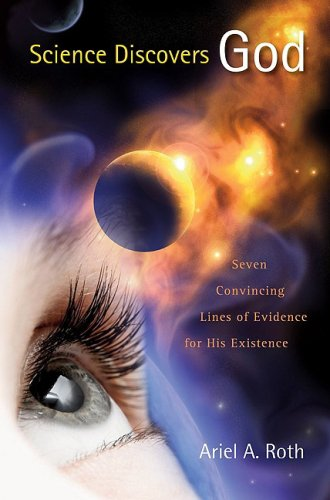 Science Discovers God: Seven Convincing Lines of Evidence for His Existence 9780812704488