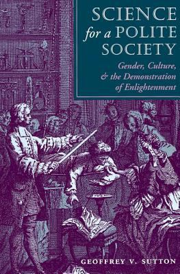 Science for a Polite Society: Gender, Culture, and the Demonstration of Enlightenment 9780813315768