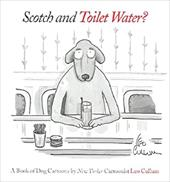 Scotch and Toilet Water?: A Book of Dog Cartoons