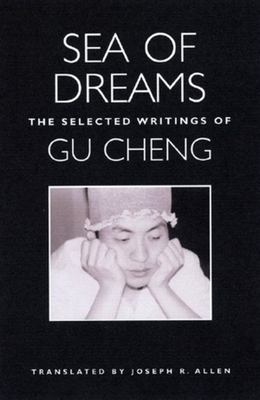 Sea of Dreams: The Selected Writings of Gu Cheng 9780811215879