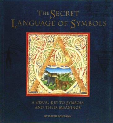 Secret Language of Symbols: A Visual Key to Symbols and Their Meaning 9780811804899