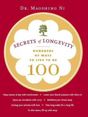 Secrets of Longevity: Hundreds of Ways to Live to Be 100 9780811849494