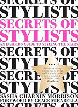 Secrets of Stylists: An Insider's Guide to Styling the Stars 9780811874656