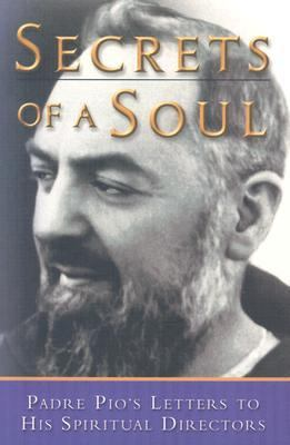 Secrets of a Soul: Padre Pio's Letters to His Spiritual Director 9780819859471