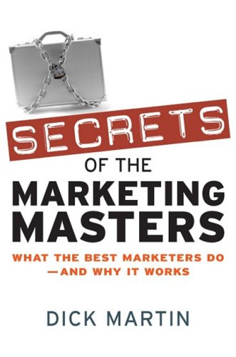 Secrets of the Marketing Masters: What the Best Marketers Do--And Why It Works 9780814409435