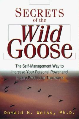 Secrets of the Wild Goose: The Self-Management Way to Increase Your Personal Power & Inspire Productive Teamwork 9780814404317