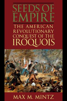 Seeds of Empire: The American Revolutionary Conquest of the Iroquois 9780814756232