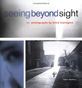 Seeing Beyond Sight: Photographs by Blind Teenagers 9780811853491