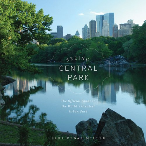 Seeing Central Park: The Official Guide to the World's Greatest Urban Park 9780810996281