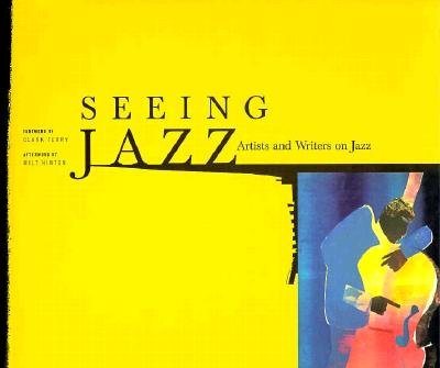 Seeing Jazz: Artists and Writers on Jazz 9780811811804