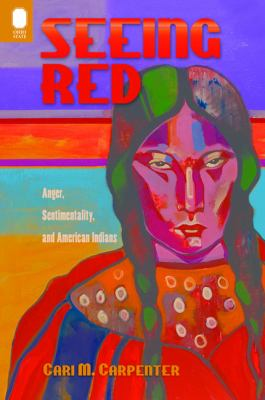 Seeing Red: Anger, Sentimentality, and American Indians 9780814210796