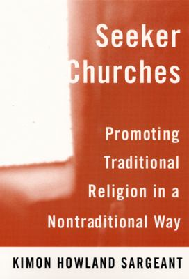 Seeker Churches: Promoting Traditional Religion in a Nontraditional Way 9780813527871