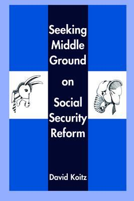 Seeking Middle Ground on Social Security Reform 9780817999728