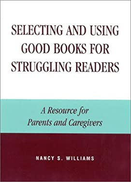 Selecting and Using Good Books for Struggling Readers: A Resource for Parents and Caregivers 9780810843837