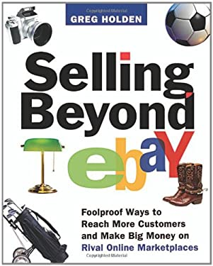 Selling Beyond eBay: Foolproof Ways to Reach More Customers and Make Big Money on Rival Online Marketplaces 9780814473498