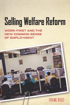 Selling Welfare Reform: Work-First and the New Common Sense of Employment 9780814775943