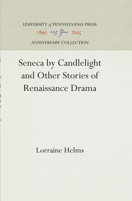 Seneca by Candlelight and Other Stories of Renaissance Drama 9780812234138