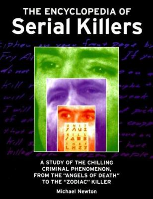 """Encyclopedia of Serial Killers : A Study of the Chilling Criminal Phenomenon, from the """"Angels of Death"""" to the """"Zodiac"""" Killer"""