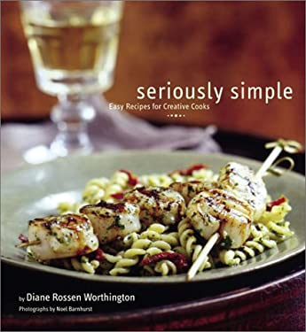 Seriously Simple: Easy Recipes for Creative Cooks 9780811831949