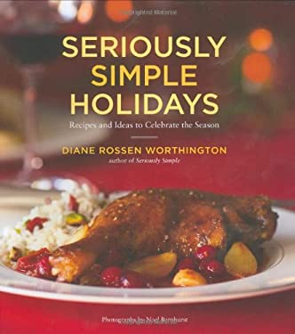Seriously Simple Holidays: Recipes and Ideas to Celebrate the Season 9780811854801