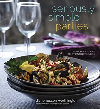 Seriously Simple Parties: Recipes, Menus & Advice for Effortless Entertaining 9780811872577