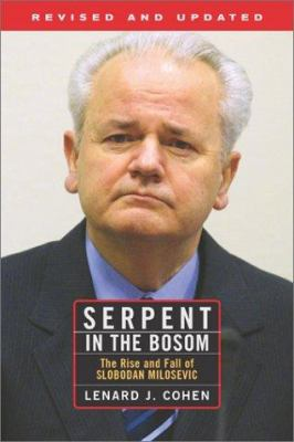 Serpent in the Bosom: The Rise and Fall of Slobodan Milosevic 9780813340234