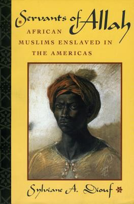 Servants of Allah: African Muslims Enslaved in the Americas 9780814719053
