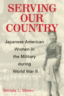 Serving Our Country: Japanese American Women in the Military During World War II 9780813532783