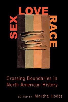 Sex, Love, Race: Crossing Boundaries in North American History 9780814735572