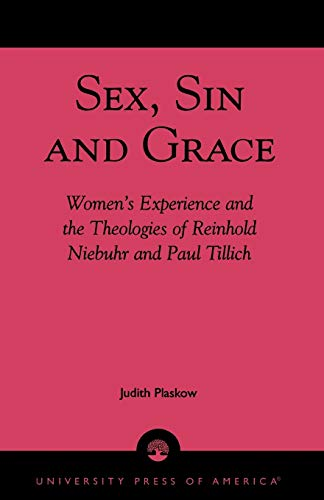 Sex, Sin, and Grace: Women's Experience and the Theologies of Reinhold Niebuhr and Paul Tillich 9780819108821
