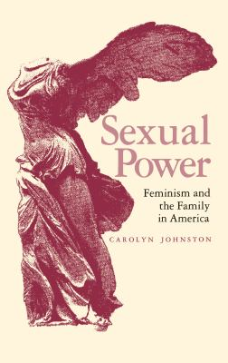 Sexual Power: Feminism and the Family in America 9780817305833