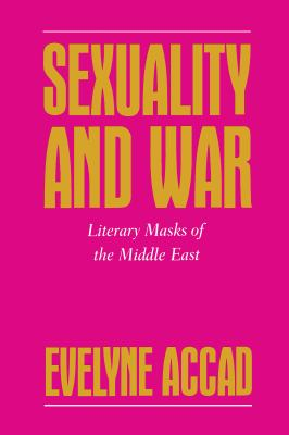 Sexuality and War: Literary Masks of the Middle East 9780814706152
