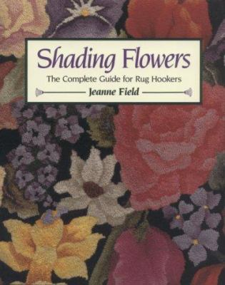 Shading Flowers: The Complete Guide for Rug Hookers 9780811730815