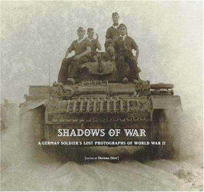 Shadows of War: A German Soldier's Lost Photographs of World War II 9780810955905