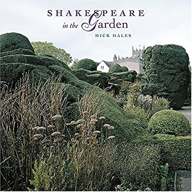 Shakespeare in the Garden: A Selection of Gardens and an Illustrated Alphabet of Plants 9780810957169