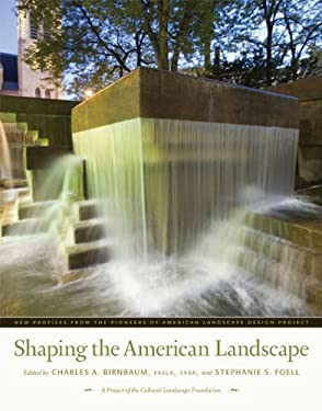 Shaping the American Landscape: New Profiles from the Pioneers of American Landscape Design Project 9780813927893