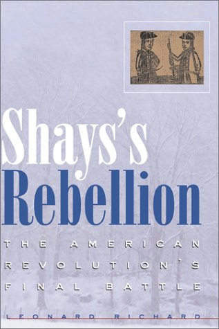 Shay's Rebellion: The American Revolution's Final Battle 9780812236699