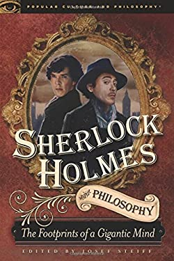 Sherlock Holmes and Philosophy: The Footprints of a Gigantic Mind 9780812697315
