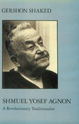 Shmuel Yosef Agnon Shmuel Yosef Agnon: A Revolutionary Traditionalist a Revolutionary Traditionalist 9780814778944