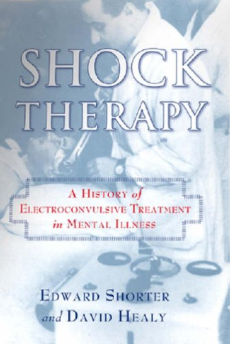 Shock Therapy: A History of Electroconvulsive Treatment in Mental Illness 9780813541693