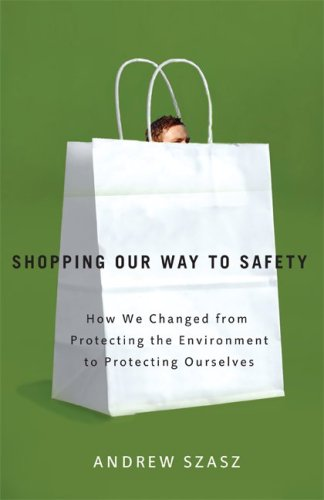 Shopping Our Way to Safety: How We Changed from Protecting the Environment to Protecting Ourselves 9780816635092