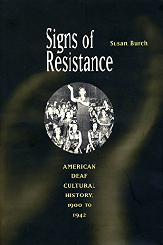 Signs of Resistance: American Deaf Cultural History, 1900 to World War II 9780814798911
